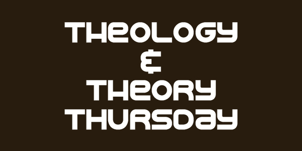 Theology and Theory Thursday